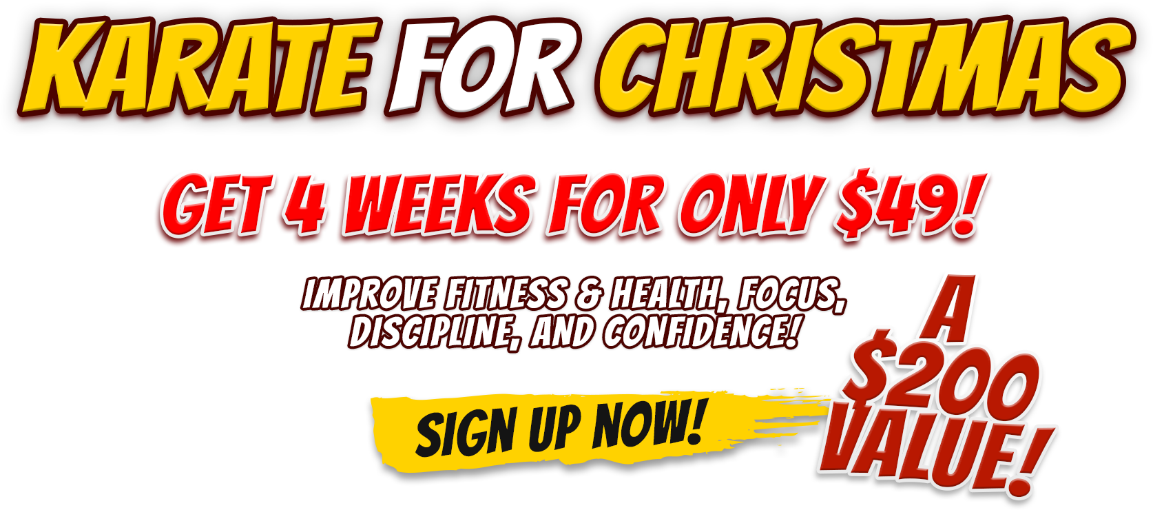 Karate For Christmas. Get 4 Weeks for only $49! Improve Fitness & Health, Focus, Discipline, and Condifence!